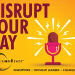 Disrupt Your Day with VisionReady Thought Leaders